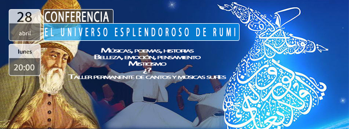 Conferencia : EL UNIVERSO ESPLENDOROSO DE RUMI